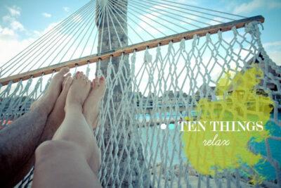 Ten Things: Relax