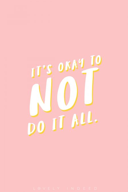 It's Okay to Not Do It All