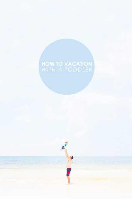 How to Vacation with a Toddler