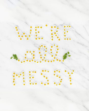 We're all messy