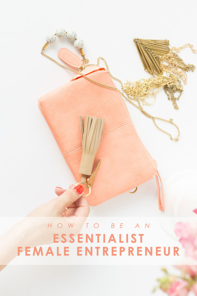 How to Be an Essentialist as a Female Entrepreneur
