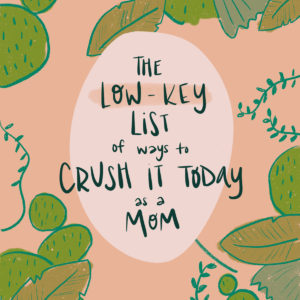 The Low-Key List of Ways to Crush it Today as a Mom thumbnail