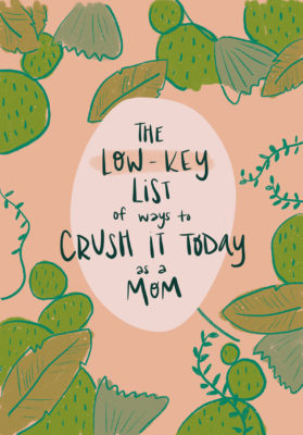 The Low-Key List of Ways to Crush it Today as a Mom